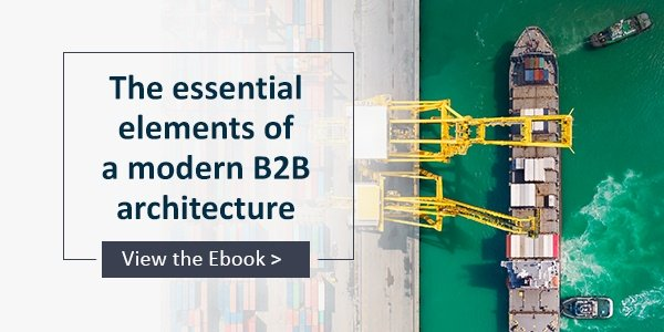 The Essential Elements of Modern B2B Architecture