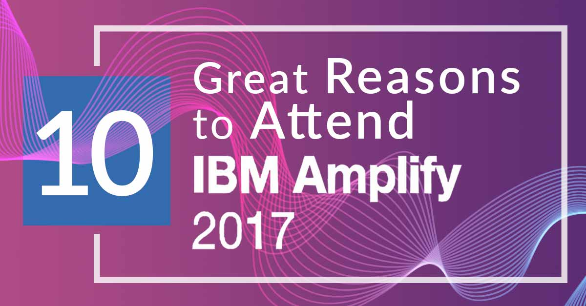 10 Great Reasons to Attend IBM Amplify 2017